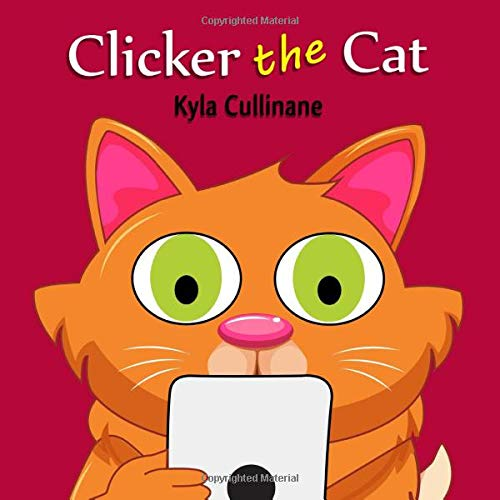 Clicker the Cat: Online Children's Book about Internet Safety Ages 6-8 Preschool (Clicker the Cat Healthy Tech Habits for Kids)