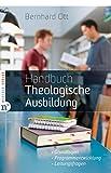 Handbuch Theologische Ausbildung: Grundlagen - Programmentwicklung - Leitungsfragen