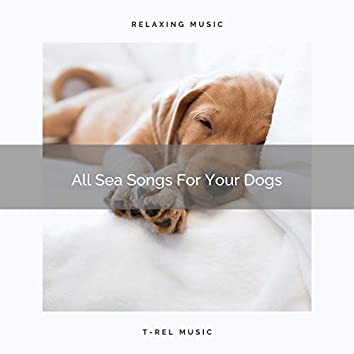 All Sea Songs For Your Dogs