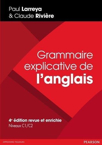 Grammaire explicative de l'anglais : Niveaux C1/C2 by Paul Larreya;Claude Rivière(2014-05-22)