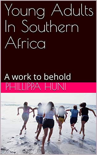 Young Adults In Southern Africa: A work to behold (English Edition)