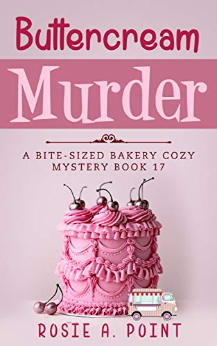 Buttercream Murder (A Bite-sized Bakery Cozy Mystery Book 17) by [Rosie A. Point]