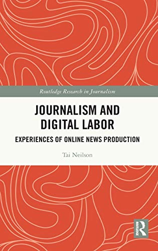 Compare Textbook Prices for Journalism and Digital Labor: Experiences of Online News Production Routledge Research in Journalism 1 Edition ISBN 9780367217891 by Neilson, Tai