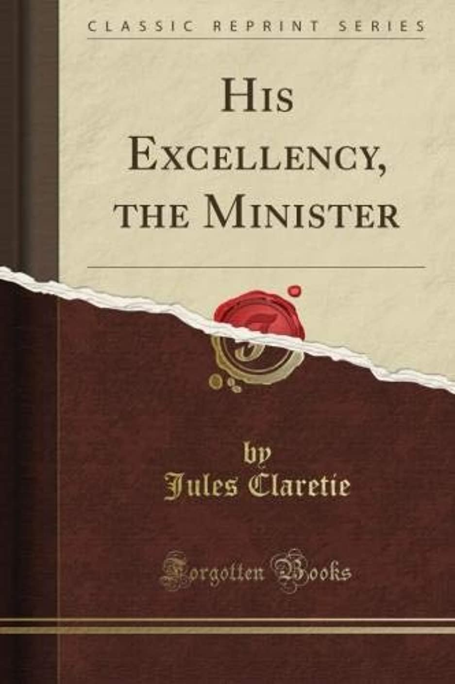原稿ラッカス効果的にHis Excellency, the Minister (Classic Reprint)