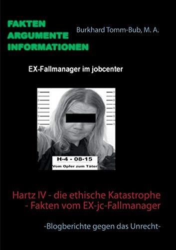 Hartz IV - die ethische Katastrophe - Fakten vom EX-jc-Fallmanager: -Blogberichte gegen das Unrecht-