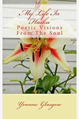 My Life In Haiku: Poetic Visions From The Soul Paperback