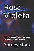 Rosa Violeta: Una verdadera historia de amor sin limites y sin fronteras.