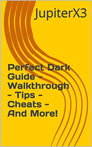 Perfect Dark Guide - Walkthrough - Tips - Cheats - And More! (English Edition)