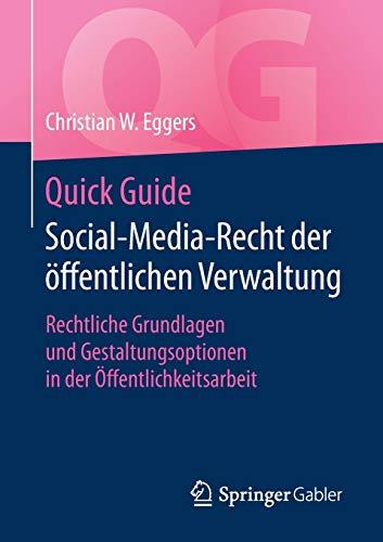 Quick Guide Social-Media-Recht der öffentlichen Verwaltung: Rechtliche Grundlagen und Gestaltungsoptionen in der Öffentlichkeitsarbeit