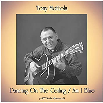 Dancing On The Ceiling / Am I Blue (feat. Bucky Pizzarelli / Al Caiola) [All Tracks Remastered]