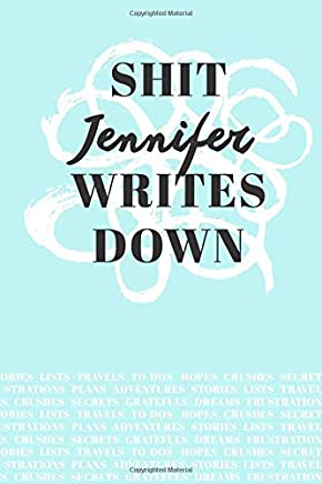 Shit Jennifer Writes Down: Personalized Teal Journal / Notebook (6 x 9 inch) with 110 wide ruled pages inside.