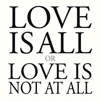 Love Is All Or Love Is Not at