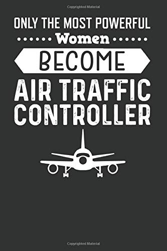 Only The Most Powerful Women Become Air Traffic Controller: Journal, Notebook, Air Traffic Controller Gifts,  Air Traffic Controller Gift, ATC Gifts, Blank Lined Journal With Matte Finish