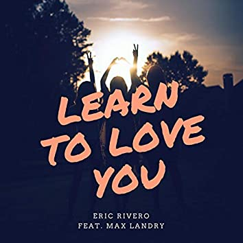 Learn to Love You (feat. Max Landry)