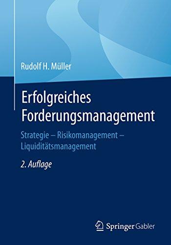 Erfolgreiches Forderungsmanagement: Strategie – Risikomanagement – Liquiditätsmanagement