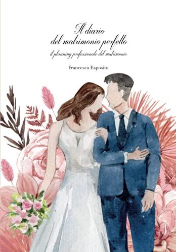 Il diario del matrimonio perfetto: il planning professionale del matrimonio