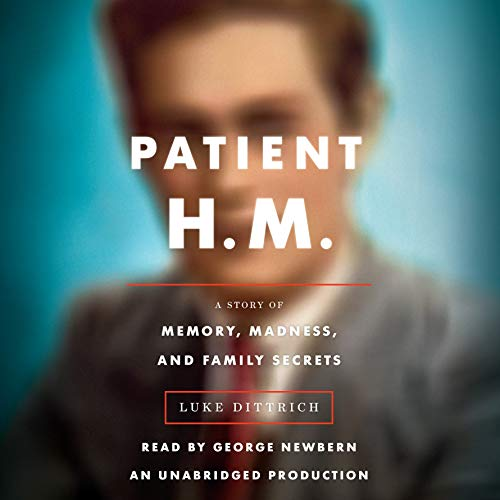 Patient H.M.     A Story of Memory, Madness, and Family Secrets              By:                                                                                                                                 Luke Dittrich                               Narrated by:                                                                                                                                 George Newbern                      Length: 14 hrs and 34 mins     219 ratings     Overall 4.2
