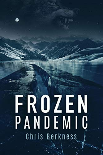 Frozen Pandemic: Frozen Pandemic Series - Book 1 (Apocalypse) by [Chris Berkness]