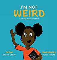 I'm Not Weird: Knowing Jesus Loves You