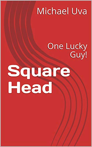 Square Head: One Lucky Guy! (English Edition)