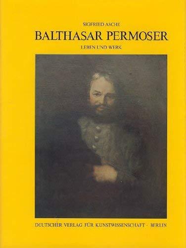 Balthasar Permoser: Leben und Werk