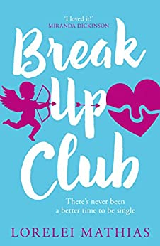 Break-Up Club: A smart, funny novel about love and friendship by [Lorelei Mathias]