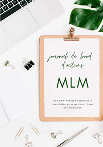 Journal de bord d'actions MLM: 52 semaines de suivi de routine pour marketeurs de réseau à compléter   plan d'action hebdomadaire pour atteindre ses objectifs   format pratique   2021