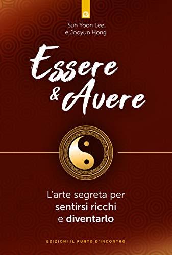 Essere & avere: L'arte segreta per sentirsi ricchi e diventarlo (Italian Edition)