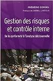 Gestion des risques et contrôle interne - De la conformité à l'analyse décisionnelle de Frédéric Cordel ( 25 mars 2013 ) - VUIBERT (25 mars 2013) - 25/03/2013