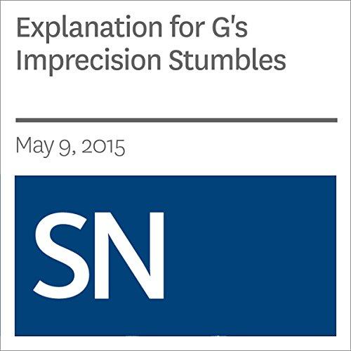 Explanation for G's Imprecision Stumbles                   By:                                                                                                                                 Andrew Grant                               Narrated by:                                                                                                                                 Mark Moran                      Length: 4 mins     Not rated yet     Overall 0.0