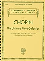 Chopin: The Ultimate Piano Collection, Complete Ballades, Etudes, Mazurkas, Nocturnes, Polonaises, Preludes, and Waltzes (Schirmer's Library of Musical Classics)