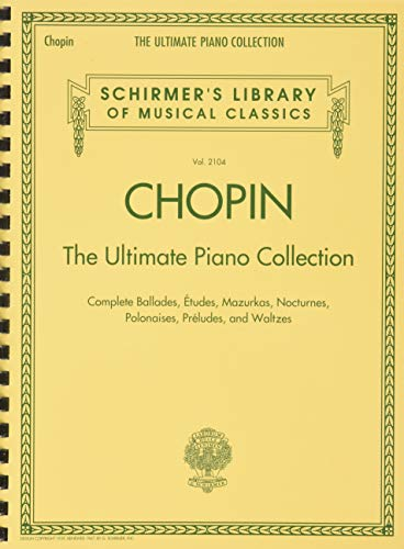 Chopin The Ultimate Piano Collection: Noten, Sammelband für Klavier: Schirmer Library of Classics Volume 2104 (Schirmer's Library of Musical Classics, Band 2104)
