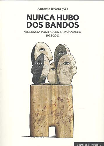 Nunca Hubo Dos bandos.Violencia Política En El País Vasco 1975-2011