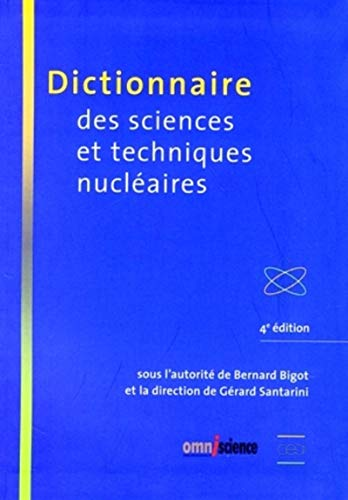 Dictionnaire des sciences et techniques nucléaires: 4ème édition