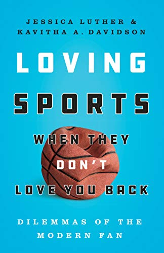 Loving Sports When They Don't Love You Back: Dilemmas of the Modern Fan