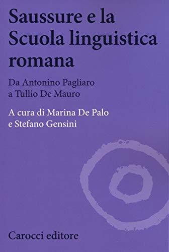 Saussure e la scuola linguistica romana. Da Antonino Pagliaro a Tullio De Mauro
