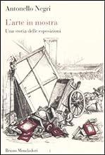 Scaricare Libri L'arte in mostra. Una storia delle esposizioni PDF