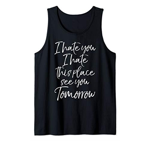Funny Quote I Hate You I Hate This Place See You Tomorrow Tank Top