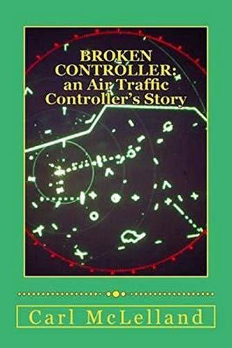 Broken Controller:: an Air Traffic Controller's Story