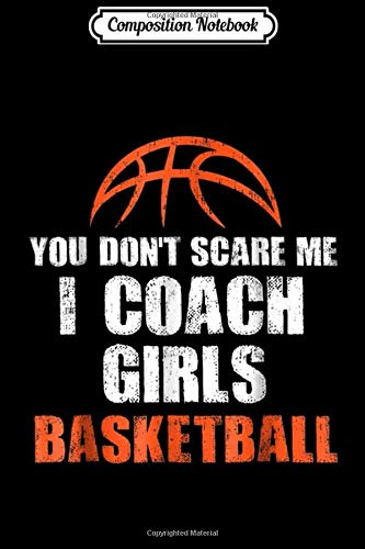 Composition Notebook: You Don't Scare Me I Coach Girls Basketball Gifts Journal/Notebook Blank Lined Ruled 6x9 100 Pages