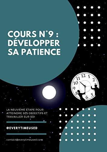 Cours n°9 : Développer sa Patience: La neuvième étape pour atteindre ses objectifs et travailler sur soi (Les fondamentaux du développement personnel) (French Edition)