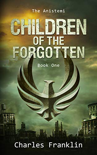 Children of the Forgotten: A Post Apocalyptic Fantasy Romance (The Anistemi Book 1) by [Charles Franklin]
