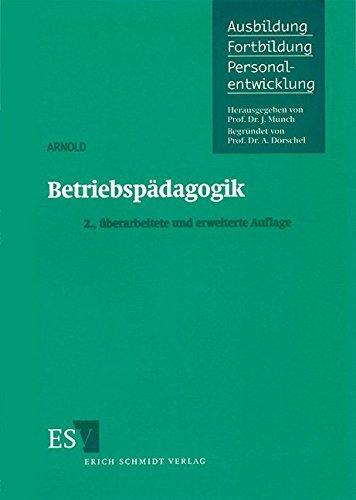 Betriebspädagogik (Ausbildung - Fortbildung - Personalentwicklung, Band 31)