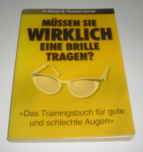 Müssen Sie wirklich eine Brille tragen? : das Trainingsbuch für gute und schlechte Augen