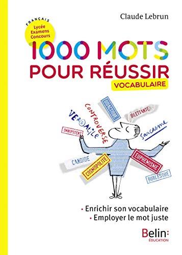 1000 mots pour réussir: Enrichir son vocabulaire