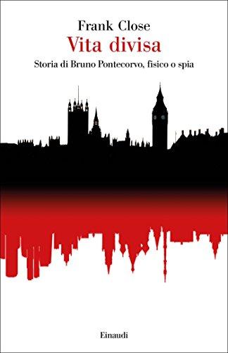 Vita divisa: Storia di Bruno Pontecorvo, fisico o spia (Saggi Vol. 960) (Italian Edition)