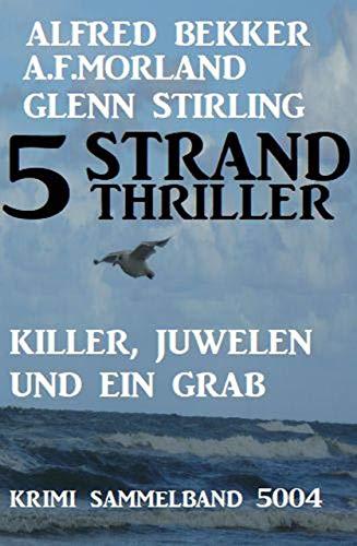 5 Strand Thriller: Killer, Juwelen und ein Grab – Krimi Sammelband 5004