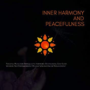 Inner Harmony And Peacefulness (Peaceful Music For Tranquility, Harmony, Restfulness, Easy Sleep, Wisdom, Self Empowerment, Relaxation And Anger Management, Vol. 1)