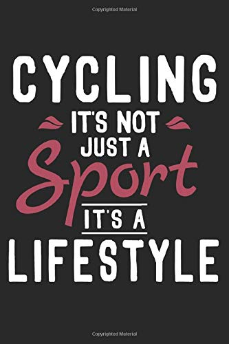 Cycling It's Not A Sport It's A Lifestyle: Funny Cool Cycling Journal | Notebook | Workbook | Diary | Planner-6x9 - 120 Quad Paper Pages - Cute Gift ... Bicycle Enthusiasts, Lovers, Champions
