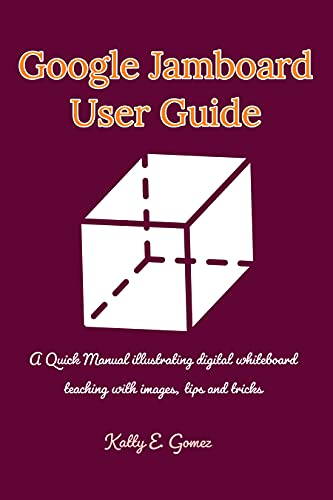 Google Jamboard User Guide: A Quick Manual illustrating digital whiteboard teaching with images, tips and tricks (English Edition)